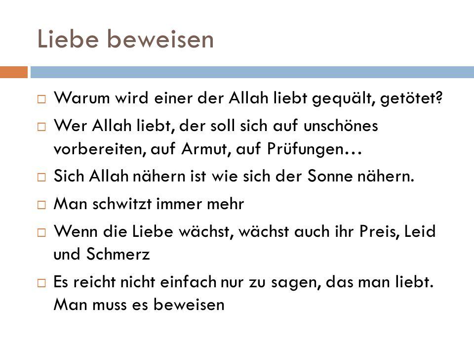 Liebe beweisen  Warum wird einer der Allah liebt gequält, getötet.