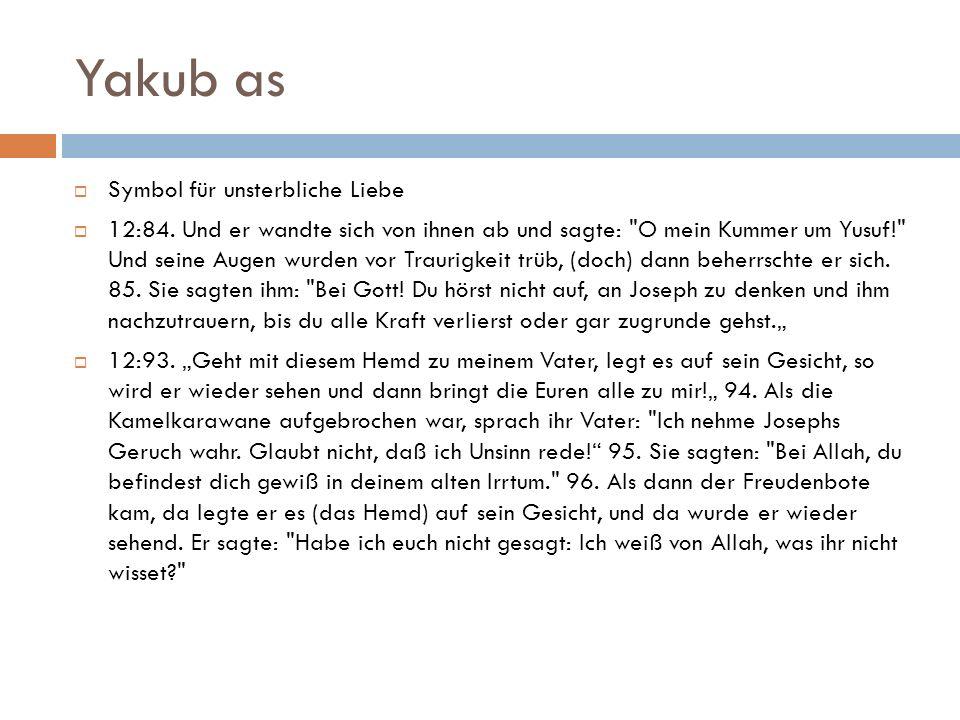 Yakub as  Symbol für unsterbliche Liebe  12:84.