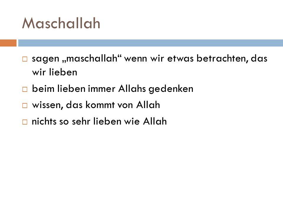 """Maschallah  sagen """"maschallah wenn wir etwas betrachten, das wir lieben  beim lieben immer Allahs gedenken  wissen, das kommt von Allah  nichts so sehr lieben wie Allah"""