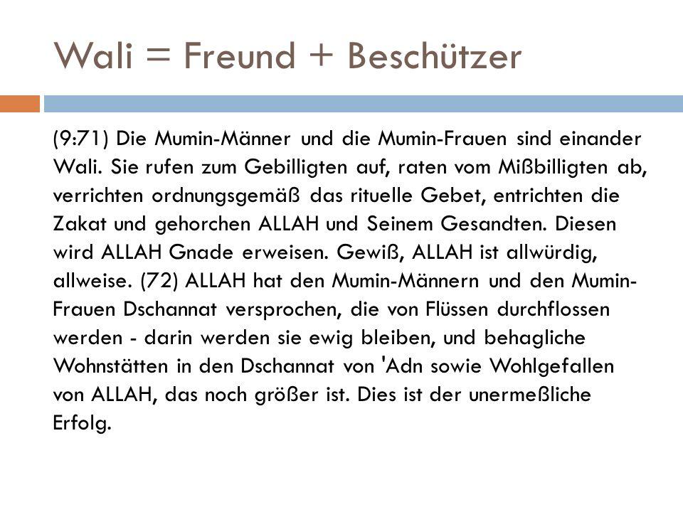 Wali = Freund + Beschützer (9:71) Die Mumin-Männer und die Mumin-Frauen sind einander Wali.