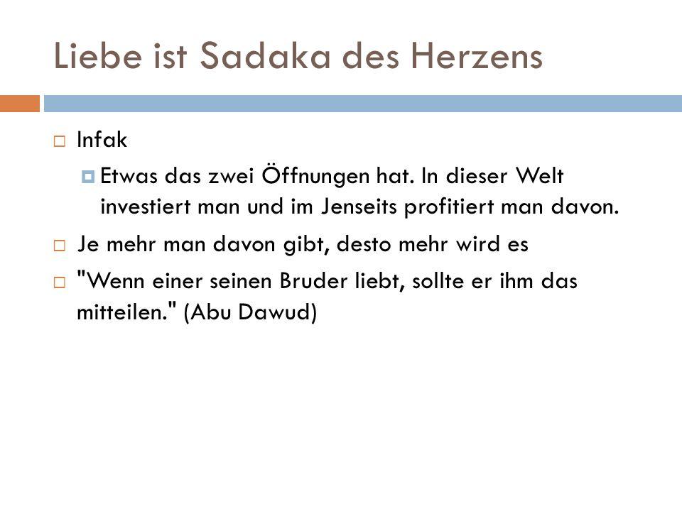 Liebe ist Sadaka des Herzens  Infak  Etwas das zwei Öffnungen hat.