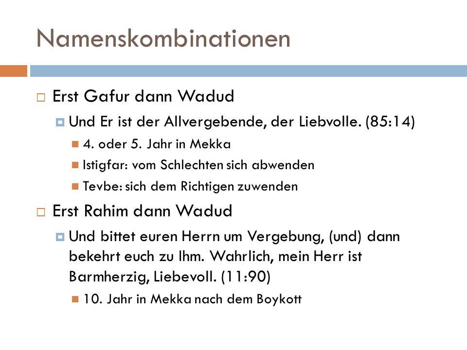 Namenskombinationen  Erst Gafur dann Wadud  Und Er ist der Allvergebende, der Liebvolle.