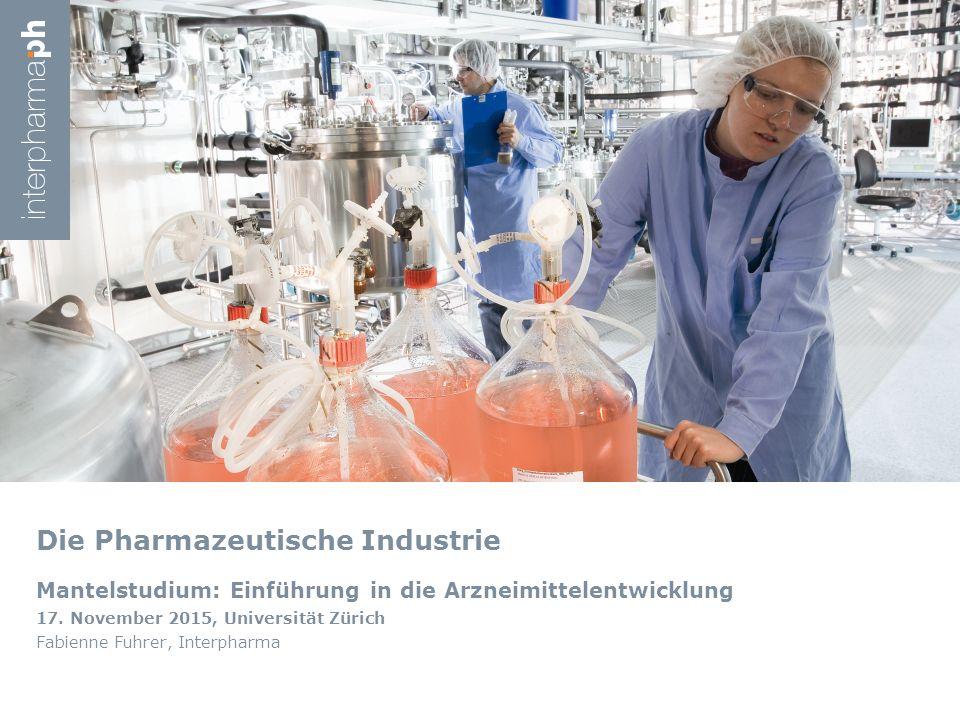 Die Pharmazeutische Industrie Mantelstudium: Einführung in die Arzneimittelentwicklung 17. November 2015, Universität Zürich Fabienne Fuhrer, Interpha