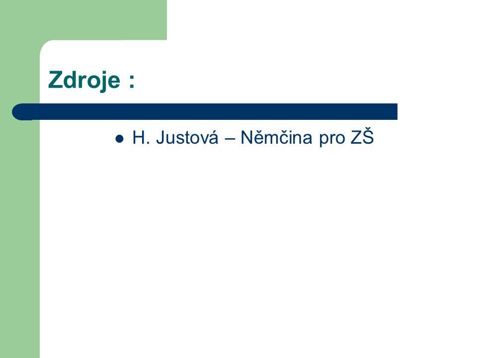 Zdroje : H. Justová – Němčina pro ZŠ