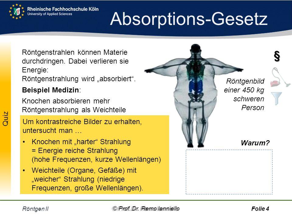 Röntgen II© Prof. Dr. Remo IannielloFolie 3 Absorptions- Gesetz © Prof. Dr. Remo Ianniello
