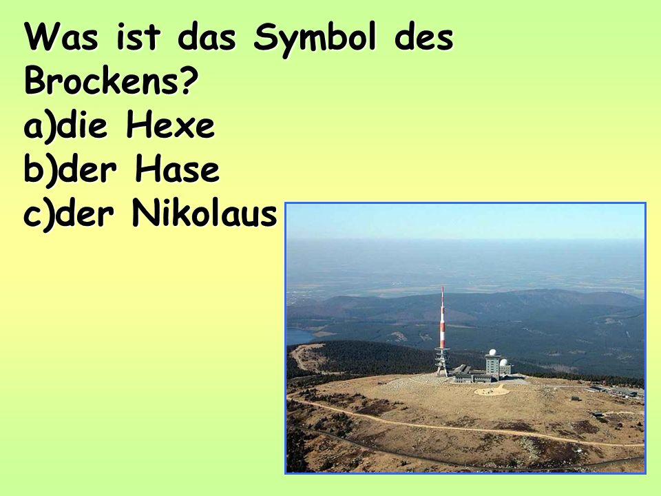 Was ist das Symbol des Brockens a)die Hexe b)der Hase c)der Nikolaus
