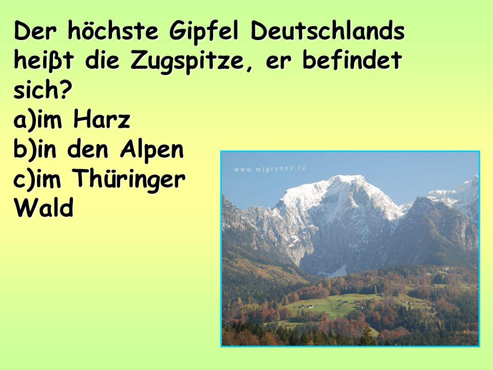 Der höchste Gipfel Deutschlands heiβt die Zugspitze, er befindet sich.