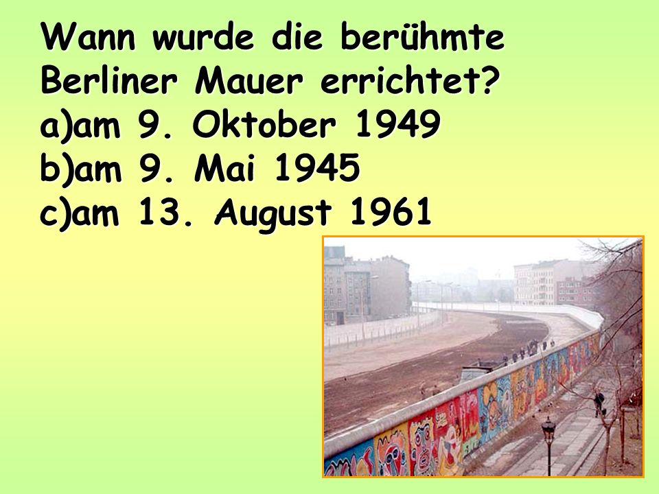 Wann wurde die berühmte Berliner Mauer errichtet. a)am 9.
