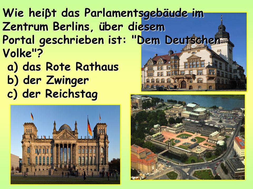 Wie heiβt das Parlamentsgebäude im Zentrum Berlins, über diesem Portal geschrieben ist: Dem Deutschen Volke .