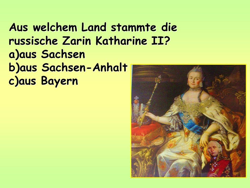 Aus welchem Land stammte die russische Zarin Katharine II.