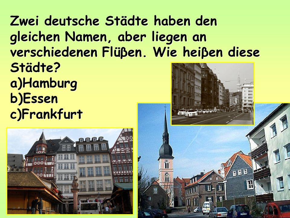 Zwei deutsche Städte haben den gleichen Namen, aber liegen an verschiedenen Flüβen.