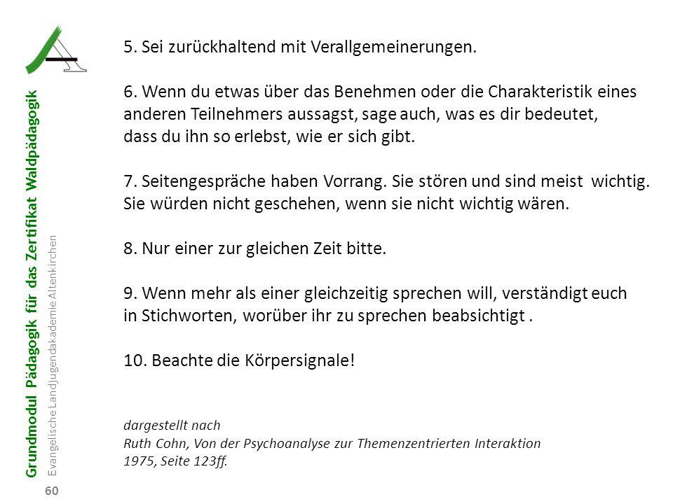 Grundmodul Pädagogik für das Zertifikat Waldpädagogik Evangelische Landjugendakademie Altenkirchen 60 5. Sei zurückhaltend mit Verallgemeinerungen. 6.