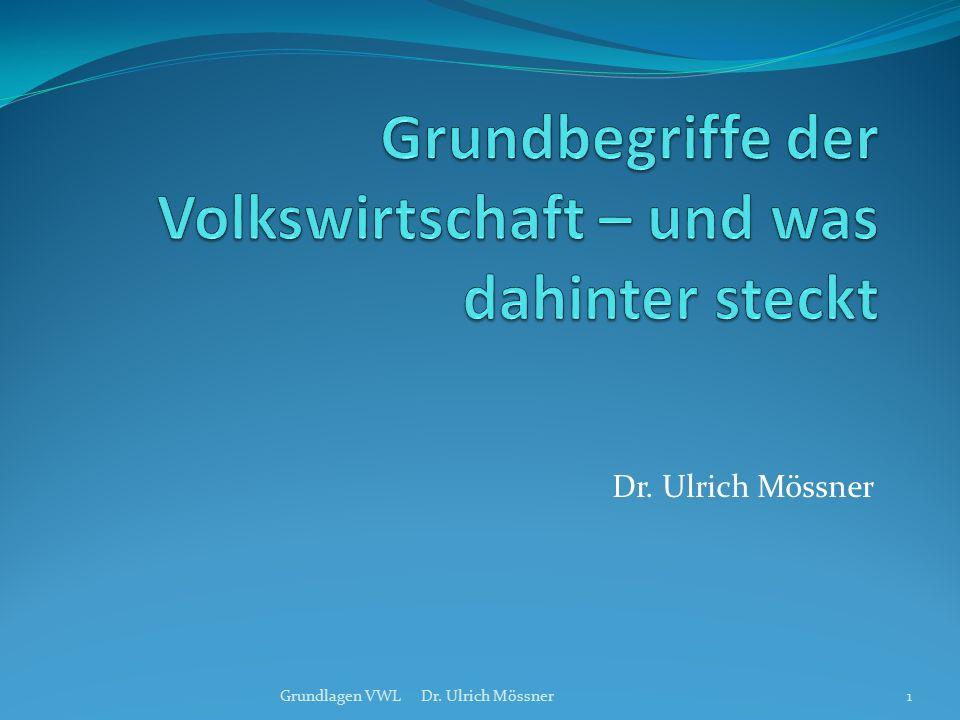 Dr. Ulrich Mössner 1Grundlagen VWL Dr. Ulrich Mössner