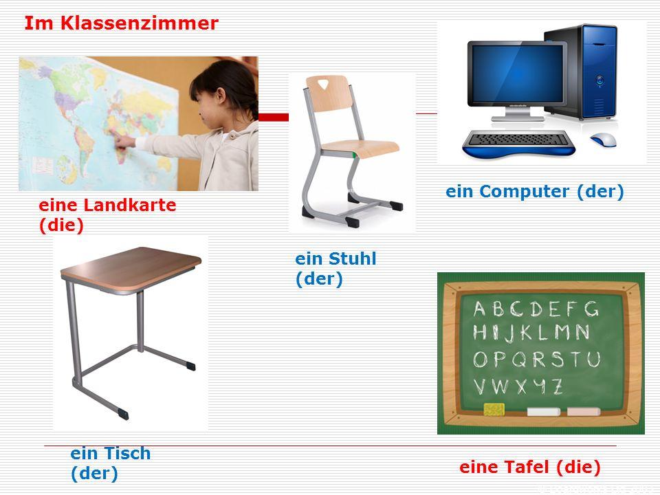 © Boardworks Ltd 2003 eine Landkarte (die) ein Computer (der) Im Klassenzimmer ein Stuhl (der) ein Tisch (der) eine Tafel (die)