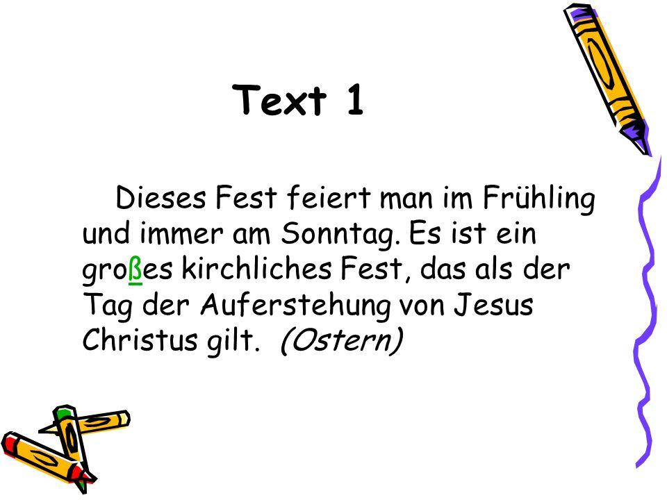 Text 1 Dieses Fest feiert man im Frühling und immer am Sonntag. Es ist ein großes kirchliches Fest, das als der Tag der Auferstehung von Jesus Christu