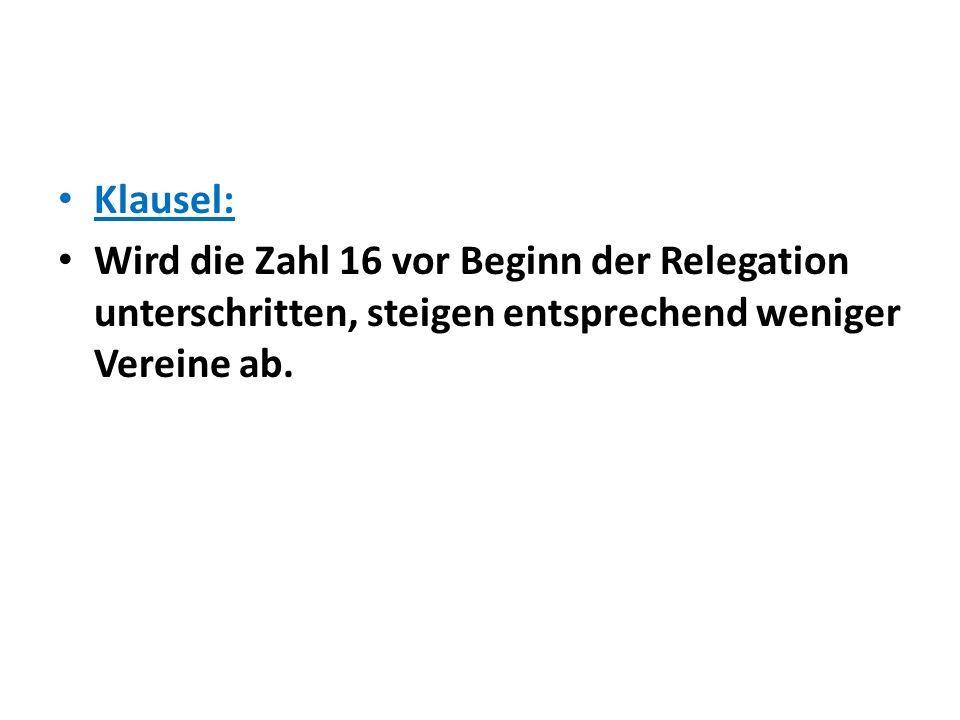 Klausel: Wird die Zahl 16 vor Beginn der Relegation unterschritten, steigen entsprechend weniger Vereine ab.