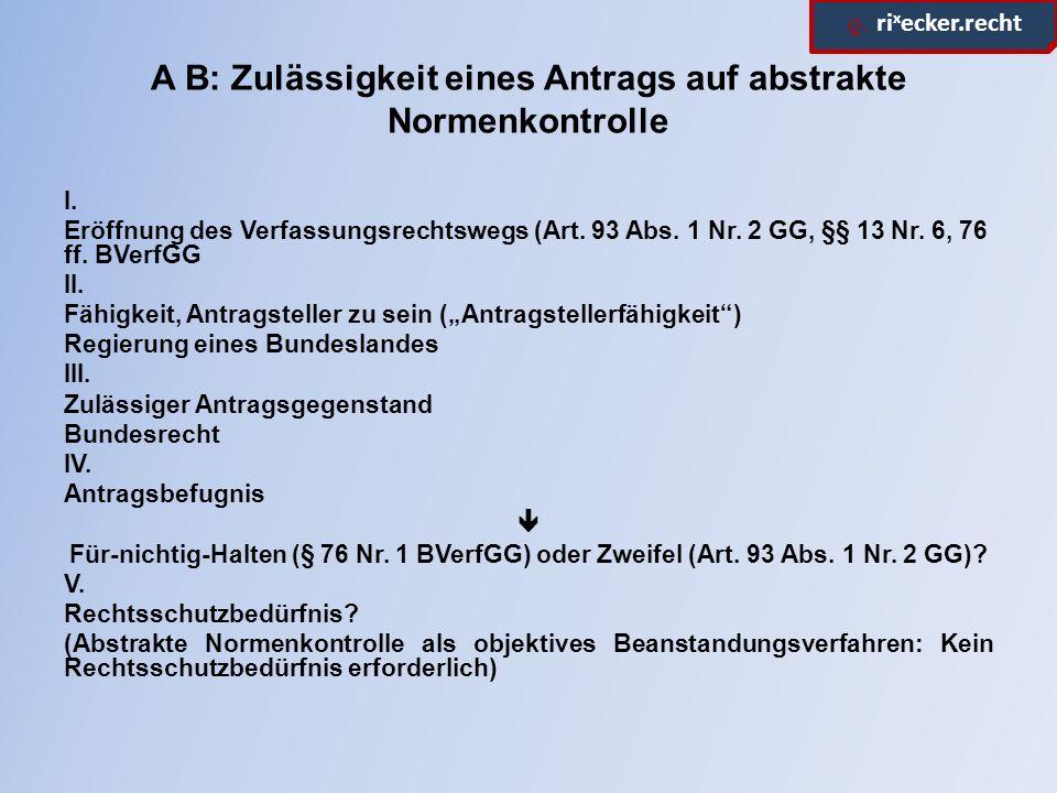 ϱ. ri x ecker.recht A B: Zulässigkeit eines Antrags auf abstrakte Normenkontrolle I.