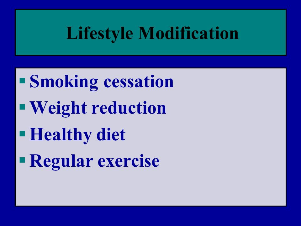 Lifestyle Modification  Smoking cessation  Weight reduction  Healthy diet  Regular exercise