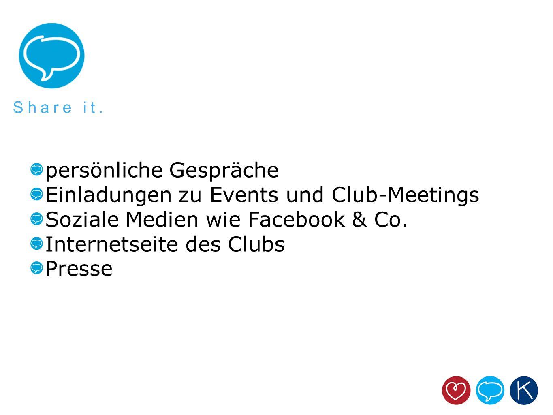 persönliche Gespräche Einladungen zu Events und Club-Meetings Soziale Medien wie Facebook & Co. Internetseite des Clubs Presse Share it.
