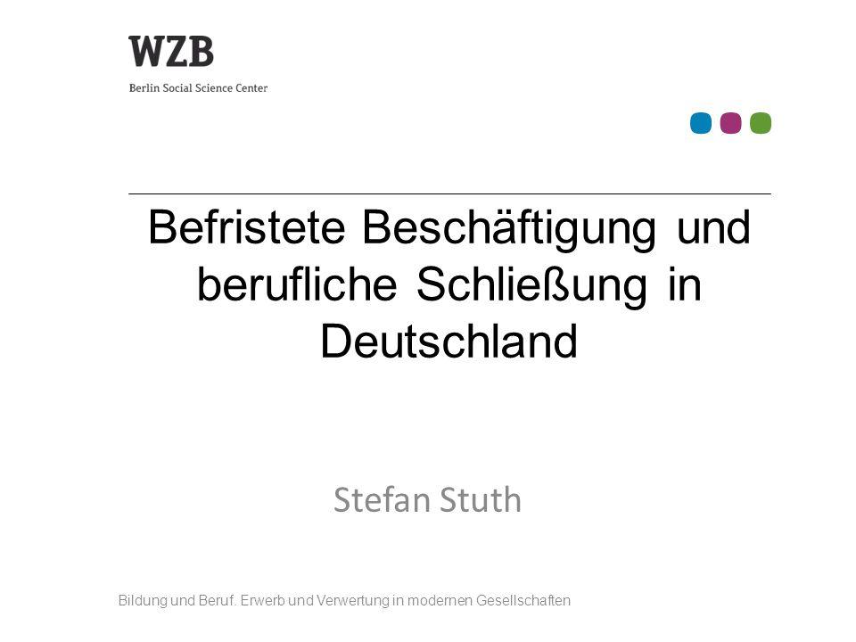 Stefan Stuth Befristete Beschäftigung und berufliche Schließung in Deutschland Bildung und Beruf.