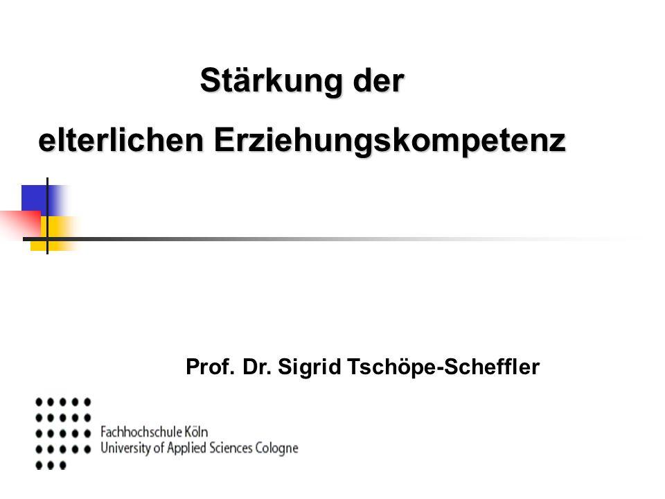 Stärkung der elterlichen Erziehungskompetenz Prof. Dr. Sigrid Tschöpe-Scheffler