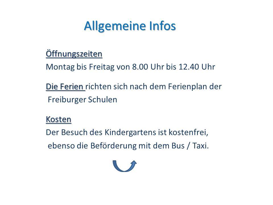 Allgemeine Infos Öffnungszeiten Montag bis Freitag von 8.00 Uhr bis 12.40 Uhr Die Ferien Die Ferien richten sich nach dem Ferienplan der Freiburger Sc