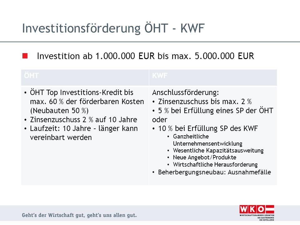 Investition ab 1.000.000 EUR bis max. 5.000.000 EUR Investitionsförderung ÖHT - KWF ÖHTKWF ÖHT Top Investitions-Kredit bis max. 60 % der förderbaren K