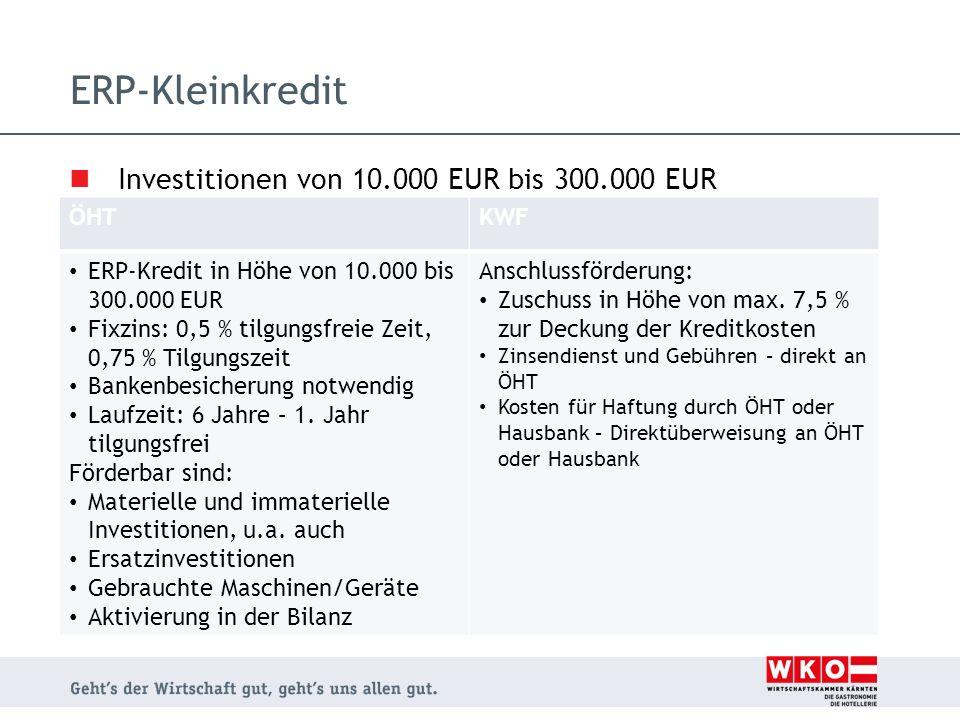 ERP-Kleinkredit ÖHTKWF ERP-Kredit in Höhe von 10.000 bis 300.000 EUR Fixzins: 0,5 % tilgungsfreie Zeit, 0,75 % Tilgungszeit Bankenbesicherung notwendi