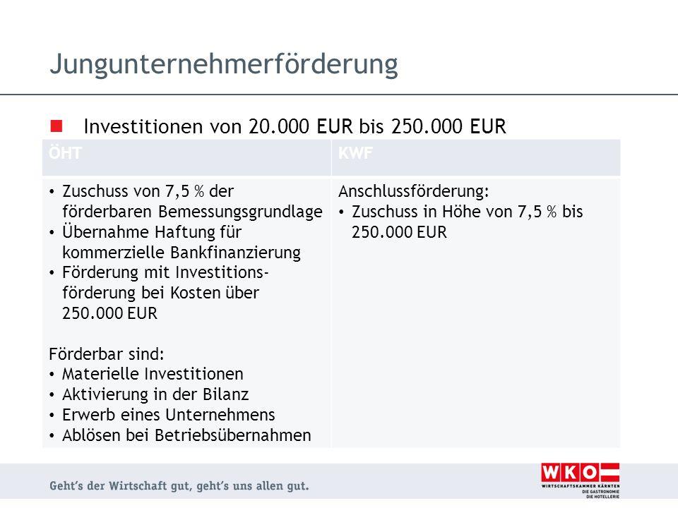 Jungunternehmerförderung Investitionen von 20.000 EUR bis 250.000 EUR ÖHTKWF Zuschuss von 7,5 % der förderbaren Bemessungsgrundlage Übernahme Haftung