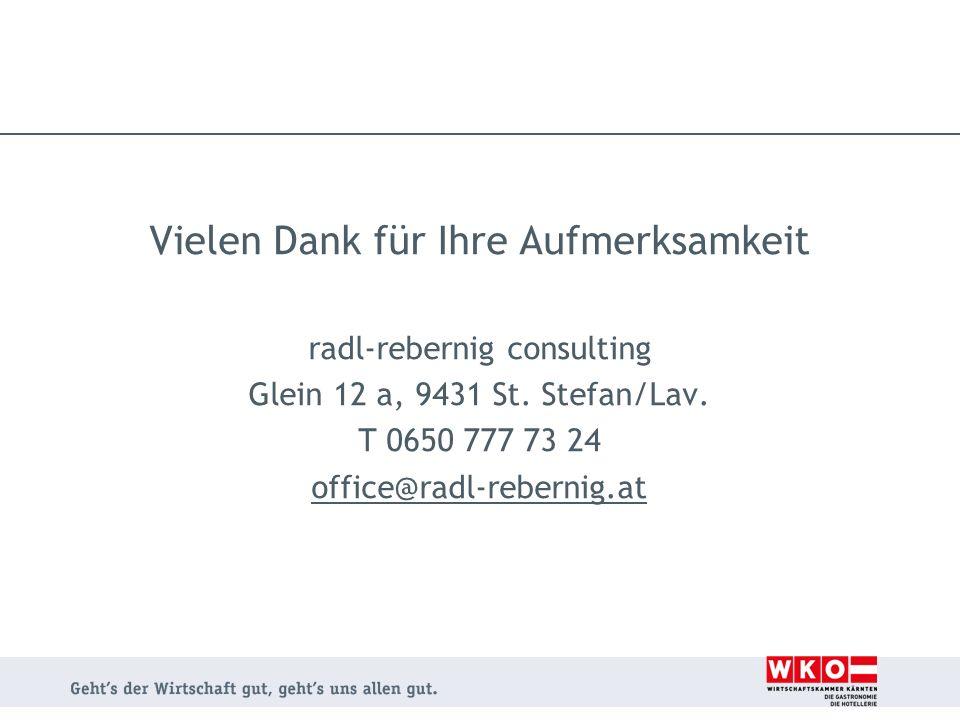 Vielen Dank für Ihre Aufmerksamkeit radl-rebernig consulting Glein 12 a, 9431 St. Stefan/Lav. T 0650 777 73 24 office@radl-rebernig.at