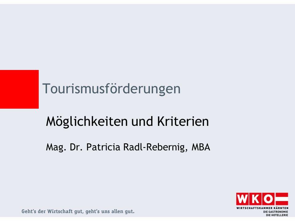 Möglichkeiten und Kriterien Mag. Dr. Patricia Radl-Rebernig, MBA Tourismusförderungen