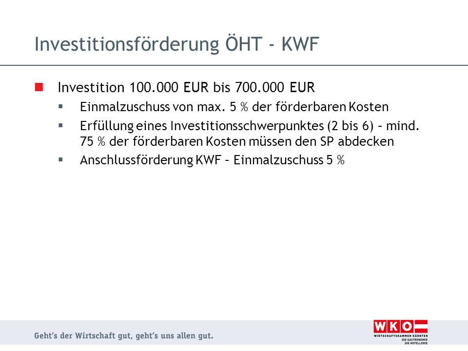 Investitionsförderung ÖHT - KWF Investition 100.000 EUR bis 700.000 EUR  Einmalzuschuss von max. 5 % der förderbaren Kosten  Erfüllung eines Investi