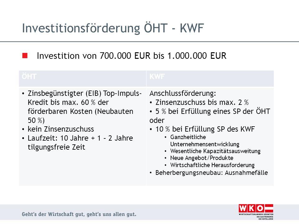 Investitionsförderung ÖHT - KWF Investition von 700.000 EUR bis 1.000.000 EUR ÖHTKWF Zinsbegünstigter (EIB) Top-Impuls- Kredit bis max. 60 % der förde