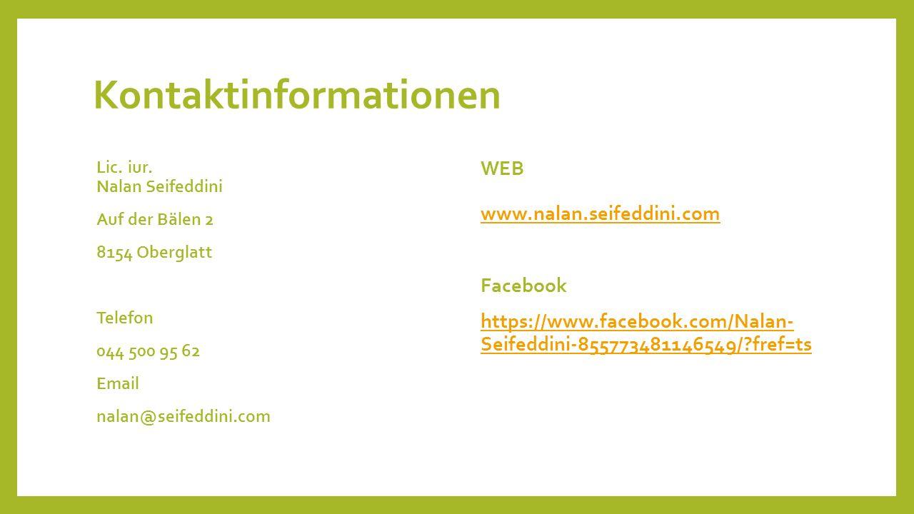 Kontaktinformationen Lic. iur. Nalan Seifeddini Auf der Bälen 2 8154 Oberglatt Telefon 044 500 95 62 Email nalan@seifeddini.com WEB www.nalan.seifeddi