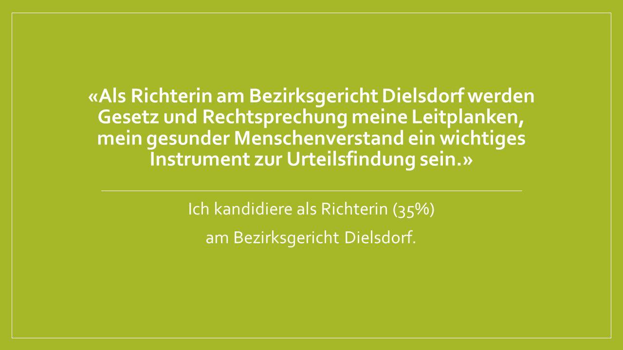«Als Richterin am Bezirksgericht Dielsdorf werden Gesetz und Rechtsprechung meine Leitplanken, mein gesunder Menschenverstand ein wichtiges Instrument