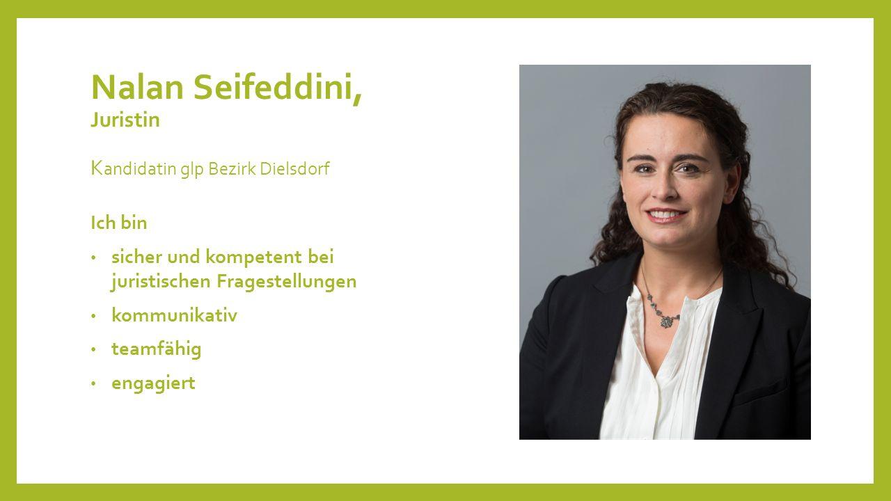 Nalan Seifeddini, Juristin K andidatin glp Bezirk Dielsdorf Ich bin sicher und kompetent bei juristischen Fragestellungen kommunikativ teamfähig engag