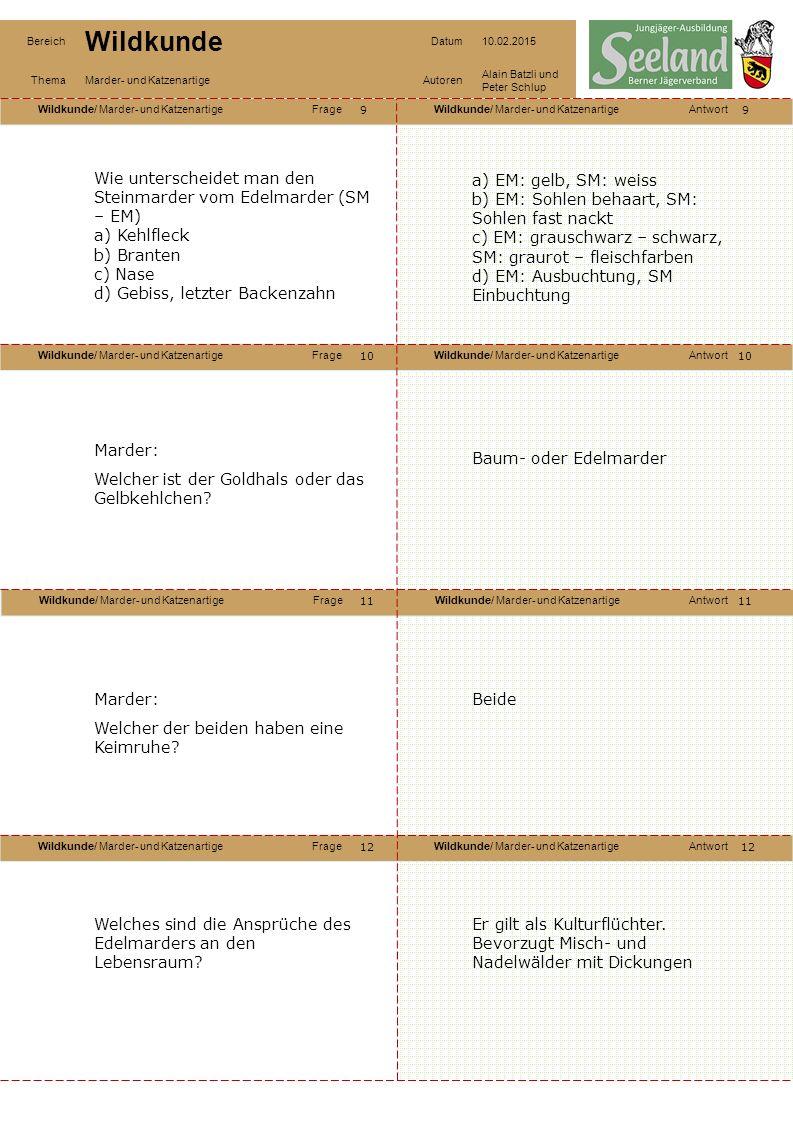 Wildkunde/ Marder- und KatzenartigeFrageWildkunde/ Marder- und KatzenartigeAntwort Wildkunde/ Marder- und KatzenartigeFrageWildkunde/ Marder- und KatzenartigeAntwort Wildkunde/ Marder- und KatzenartigeFrageWildkunde/ Marder- und KatzenartigeAntwort Wildkunde/ Marder- und KatzenartigeFrageWildkunde/ Marder- und KatzenartigeAntwort Bereich Wildkunde Datum10.02.2015 ThemaMarder- und KatzenartigeAutoren Alain Batzli und Peter Schlup 99 10 12 11 10 11 12 Wie unterscheidet man den Steinmarder vom Edelmarder (SM – EM) a) Kehlfleck b) Branten c) Nase d) Gebiss, letzter Backenzahn a) EM: gelb, SM: weiss b) EM: Sohlen behaart, SM: Sohlen fast nackt c) EM: grauschwarz – schwarz, SM: graurot – fleischfarben d) EM: Ausbuchtung, SM Einbuchtung Marder: Welcher ist der Goldhals oder das Gelbkehlchen.