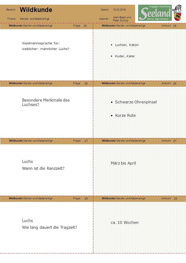 Wildkunde/ Marder- und KatzenartigeFrageWildkunde/ Marder- und KatzenartigeAntwort Wildkunde/ Marder- und KatzenartigeFrageWildkunde/ Marder- und KatzenartigeAntwort Wildkunde/ Marder- und KatzenartigeFrageWildkunde/ Marder- und KatzenartigeAntwort Wildkunde/ Marder- und KatzenartigeFrageWildkunde/ Marder- und KatzenartigeAntwort Bereich Wildkunde Datum10.02.2015 ThemaMarder- und KatzenartigeAutoren Alain Batzli und Peter Schlup 25 26 28 27 26 27 28 Weidmannssprache für: weiblicher- männlicher Luchs.
