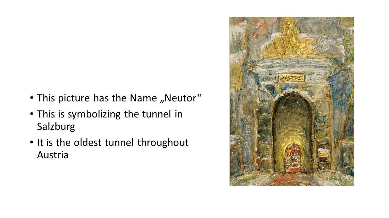 "This picture has the Name ""Neutor"" This is symbolizing the tunnel in Salzburg It is the oldest tunnel throughout Austria"