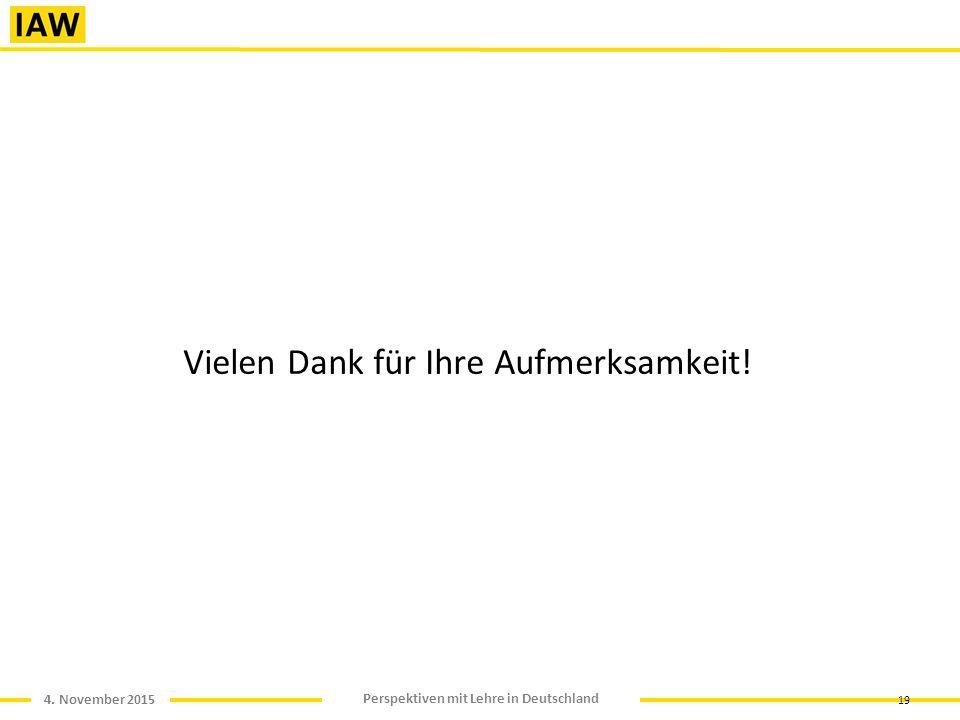 4. November 2015 Perspektiven mit Lehre in Deutschland 19 Vielen Dank für Ihre Aufmerksamkeit!