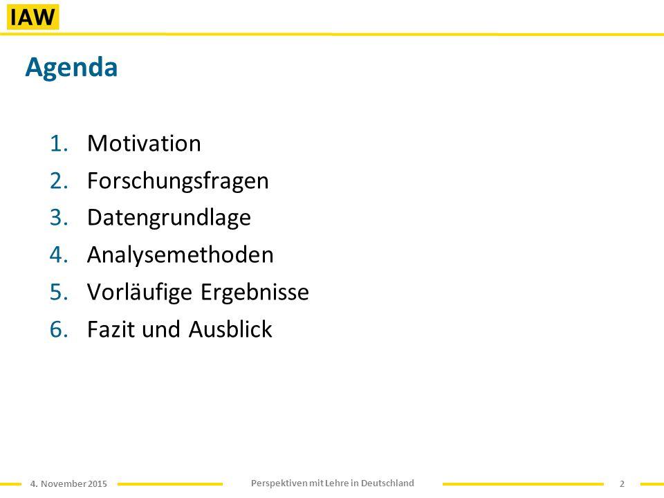 4. November 2015 Perspektiven mit Lehre in Deutschland Agenda 2 1.Motivation 2.Forschungsfragen 3.Datengrundlage 4.Analysemethoden 5.Vorläufige Ergebn