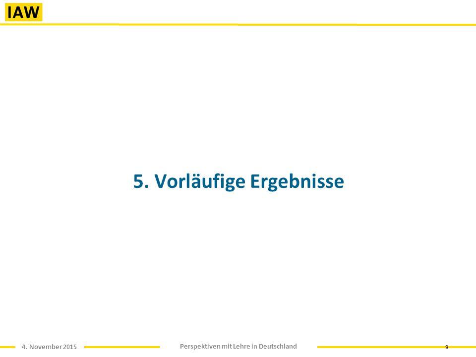 4. November 2015 Perspektiven mit Lehre in Deutschland 9 5. Vorläufige Ergebnisse
