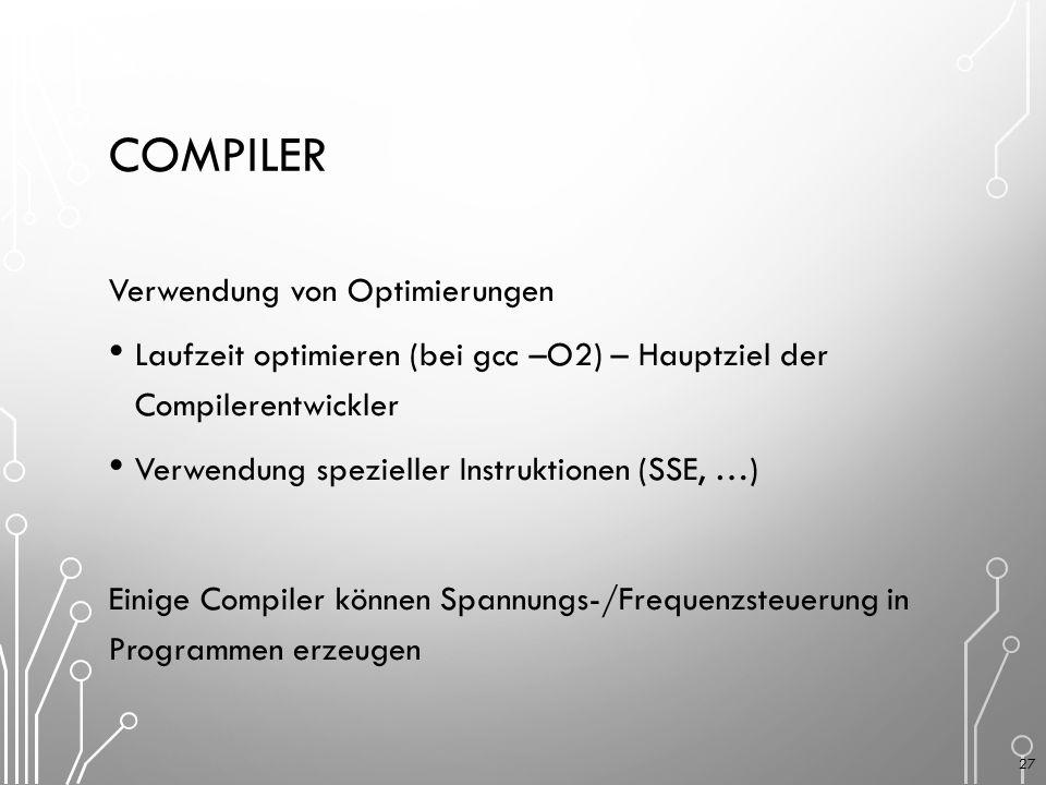 COMPILER Verwendung von Optimierungen Laufzeit optimieren (bei gcc –O2) – Hauptziel der Compilerentwickler Verwendung spezieller Instruktionen (SSE, …) Einige Compiler können Spannungs-/Frequenzsteuerung in Programmen erzeugen 27