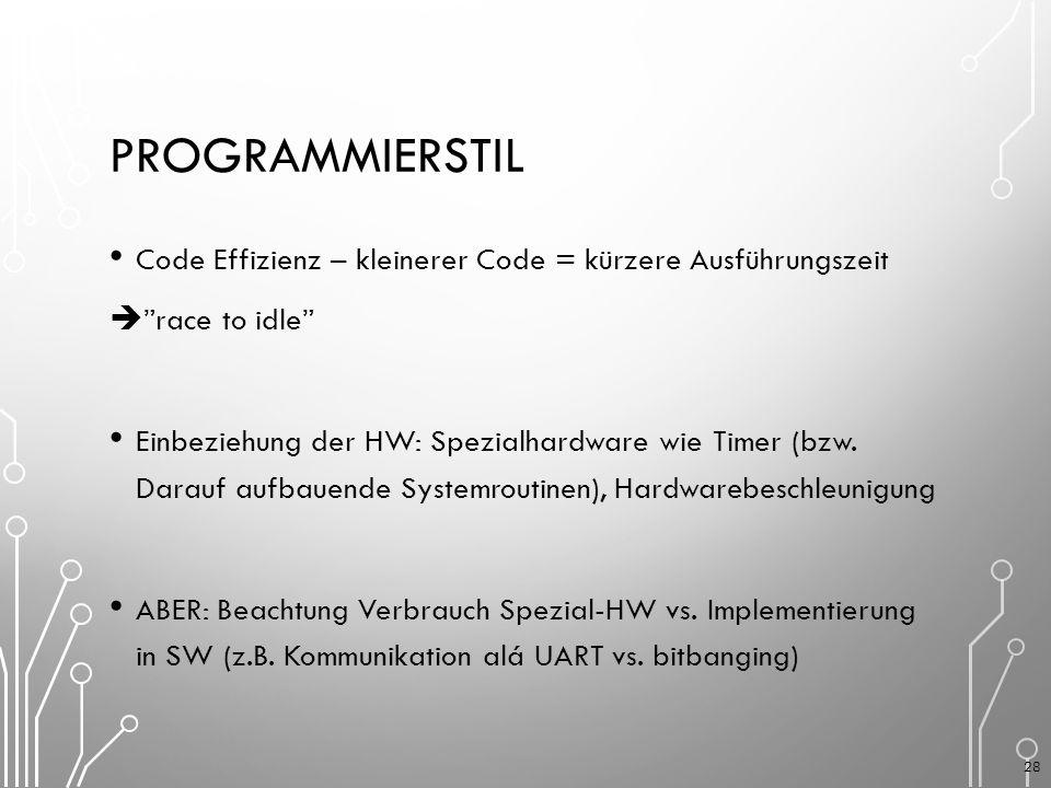 PROGRAMMIERSTIL Code Effizienz – kleinerer Code = kürzere Ausführungszeit  race to idle Einbeziehung der HW: Spezialhardware wie Timer (bzw.