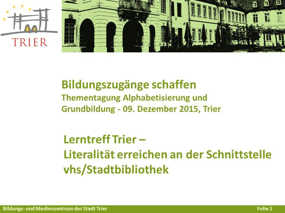 Bildungs- und Medienzentrum der Stadt TrierFolie 1 Bildungszugänge schaffen Thementagung Alphabetisierung und Grundbildung - 09.