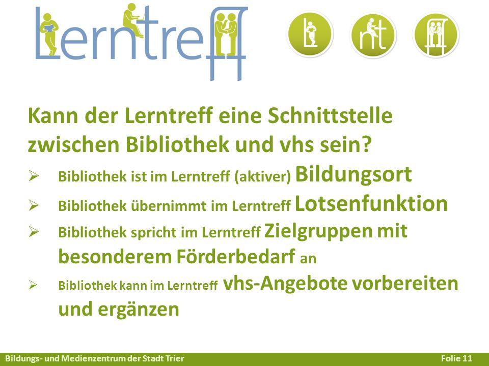 Bildungs- und Medienzentrum der Stadt TrierFolie 11 Kann der Lerntreff eine Schnittstelle zwischen Bibliothek und vhs sein.