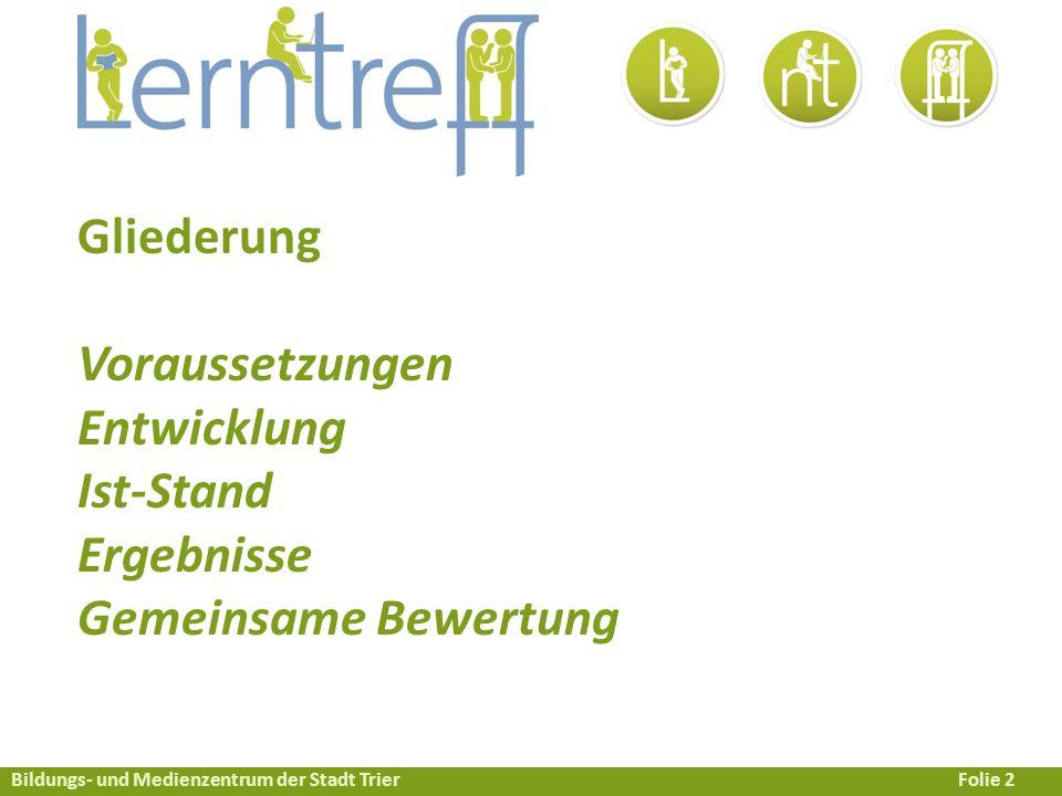 Bildungs- und Medienzentrum der Stadt TrierFolie 2 Gliederung Voraussetzungen Entwicklung Ist-Stand Ergebnisse Gemeinsame Bewertung