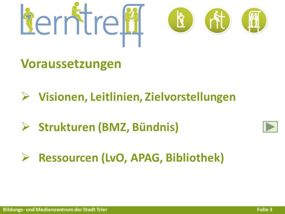 Bildungs- und Medienzentrum der Stadt TrierFolie 3 Voraussetzungen  Visionen, Leitlinien, Zielvorstellungen  Strukturen (BMZ, Bündnis)  Ressourcen (LvO, APAG, Bibliothek)