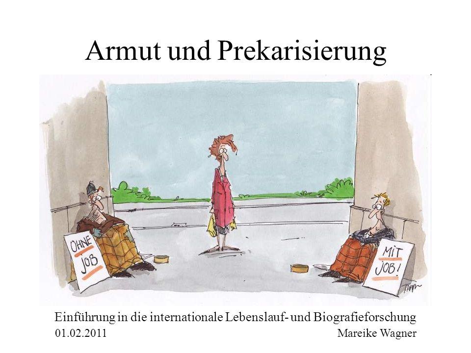 Armut und Prekarisierung Einführung in die internationale Lebenslauf- und Biografieforschung 01.02.2011 Mareike Wagner