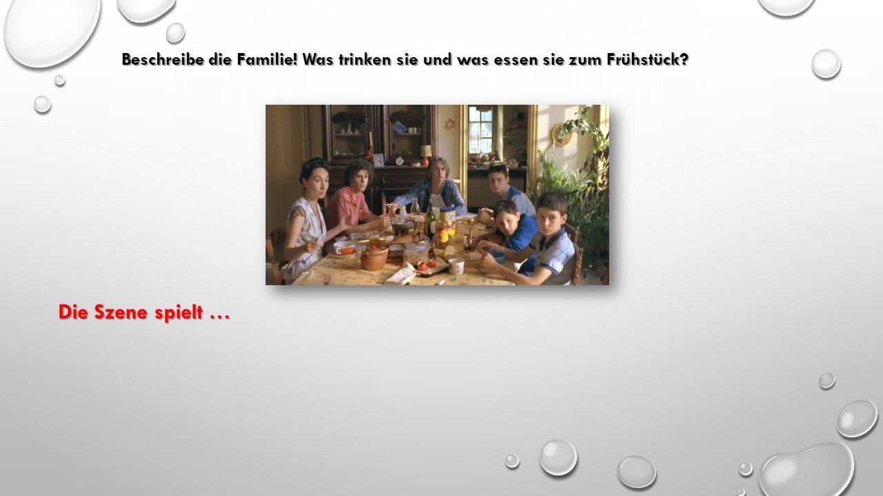 Beschreibe die Familie! Was trinken sie und was essen sie zum Frühstück? Die Szene spielt …